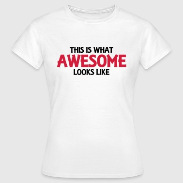 This is what awesome looks like - T-shirt Femme