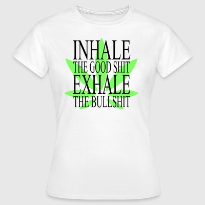 Inhale The Good Shit Exhale The Bullshit - Vrouwen T-shirt