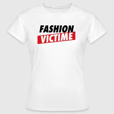 Fashion Victim - Vrouwen T-shirt