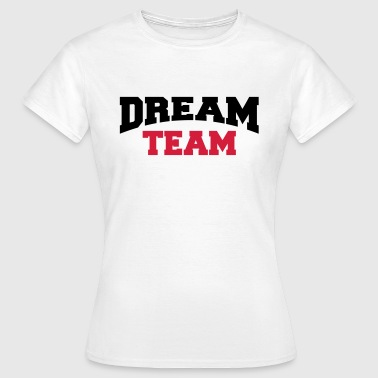 Dream Team - T-shirt Femme