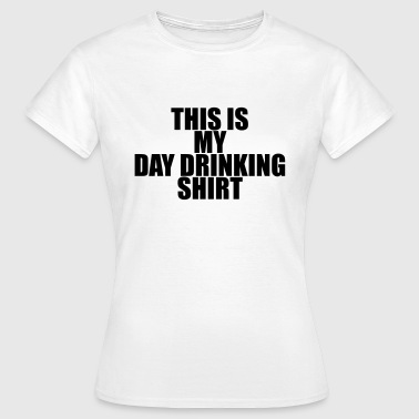 This is my day drinking shirt - Women's T-Shirt