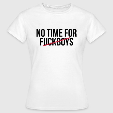 No time for fuckboys - T-shirt Femme