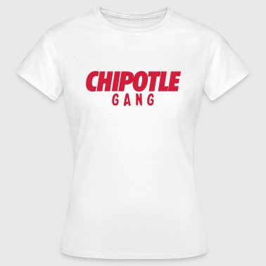 Chipotle gang - Women's T-Shirt