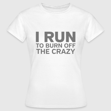 I Run To Burn Off The Crazy - Dame-T-shirt