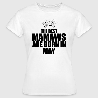 the best mamaws are born in may - T-shirt Femme
