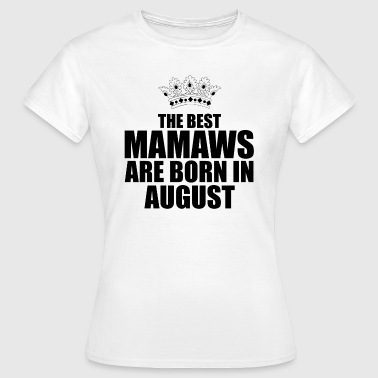 the best mamaws are born in august - T-shirt Femme