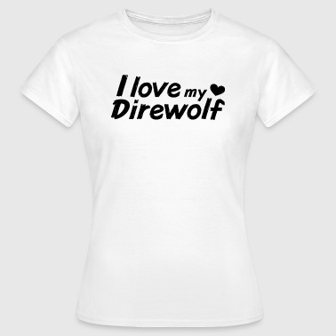 I love my Direwolf - Frauen T-Shirt