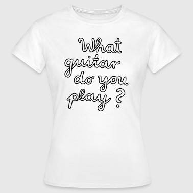 What Guitar? - Frauen T-Shirt