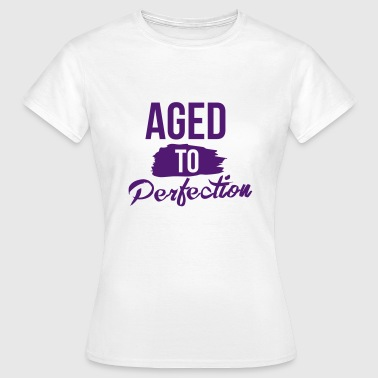 Aged to perfection - Frauen T-Shirt