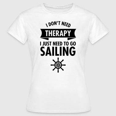 I Don\\\\\\\'t Need Therapy - I Just Have To Go Sailing - T-shirt Femme