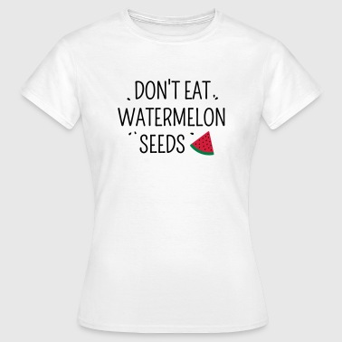 Don't eat watermelon seeds pregnancy - Women's T-Shirt