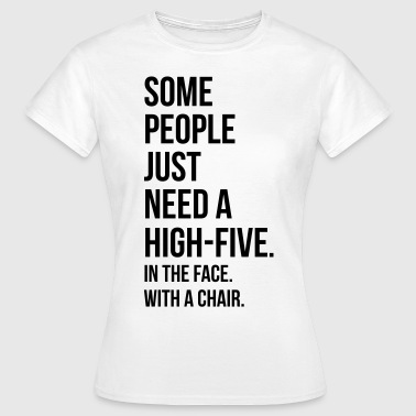 Need A High-Five  - Vrouwen T-shirt