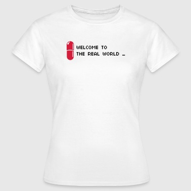 Welcome to the real world - Women's T-Shirt