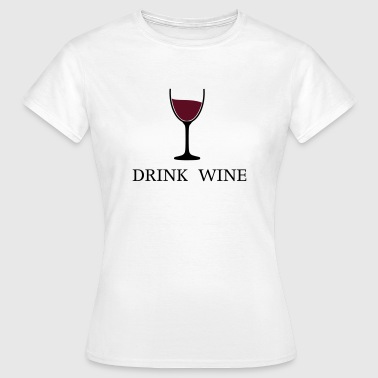 Drink Wine wine glass drinking wine 2c - Women's T-Shirt