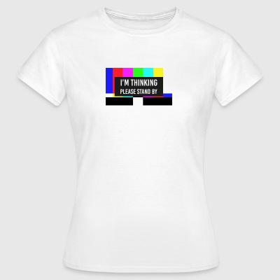 Please Stand By - Vrouwen T-shirt