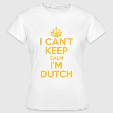 I can't keep calm i'm dutch - Vrouwen T-shirt