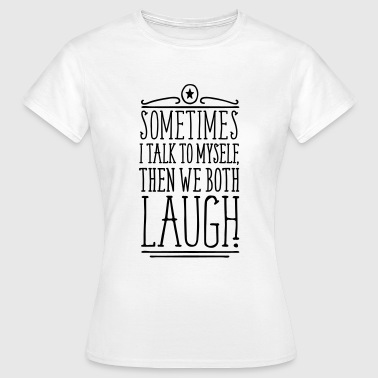 Sometimes we both laugh - Women's T-Shirt