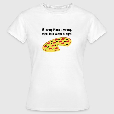 pizza wrong - Vrouwen T-shirt