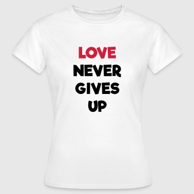 Love Never Gives Up Quote - Women's T-Shirt