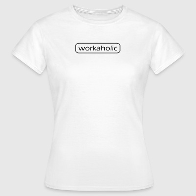 workaholic - T-shirt dam