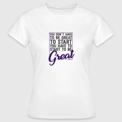 Start to be great - T-shirt Femme