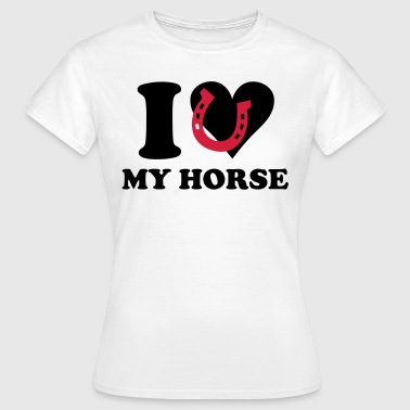 I love my horse - Women's T-Shirt