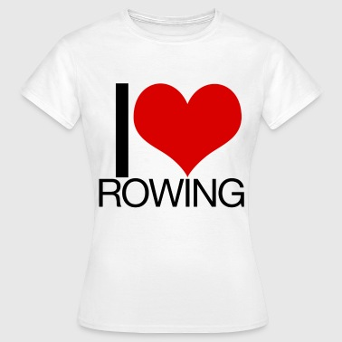 I Love Rowing - Women's T-Shirt