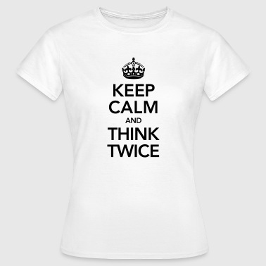 Keep Calm And Think Twice - T-shirt Femme