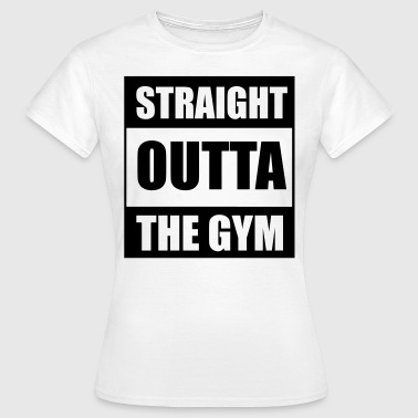 Straight Outta The Gym - Women's T-Shirt