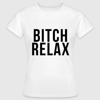 Bitch Relax - Women's T-Shirt