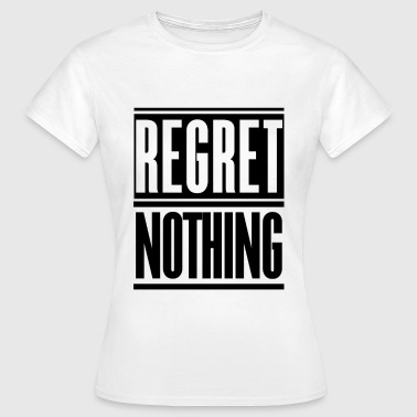 Regret Nothing - Women's T-Shirt