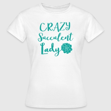 crazy succulent lady - Women's T-Shirt