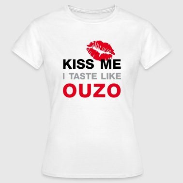 Kiss me I Taste Like Ouzo - Frauen T-Shirt