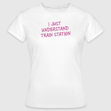 Denglisch – Train Station - Frauen T-Shirt