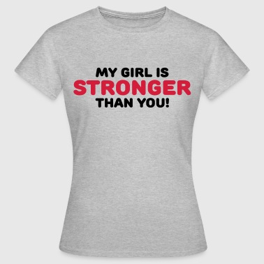 My girl is stronger than you! - Frauen T-Shirt