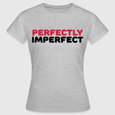 Perfectly imperfect - Frauen T-Shirt