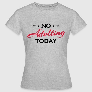 No adulting today - Women's T-Shirt