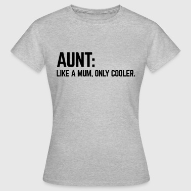 Aunt Like A Mum - Vrouwen T-shirt