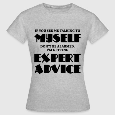 If you see me talking to myself... - T-shirt Femme