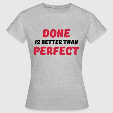 Done is better than perfect - Women's T-Shirt