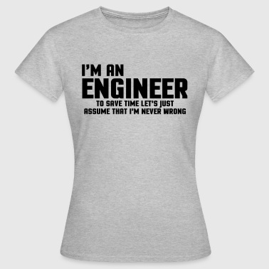 I'm An Engineer Funny Quote - Women's T-Shirt