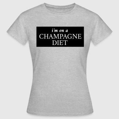 I'm on a champagne diet - Vrouwen T-shirt