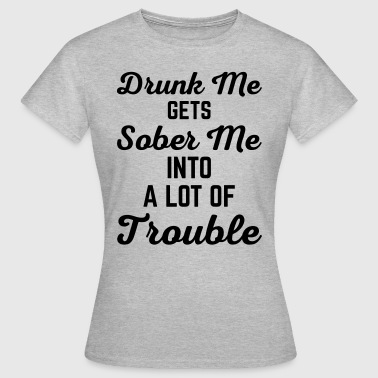 Drunk Me Funny Quote - Frauen T-Shirt