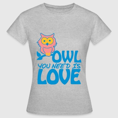 Owl You Need is Love - Vrouwen T-shirt
