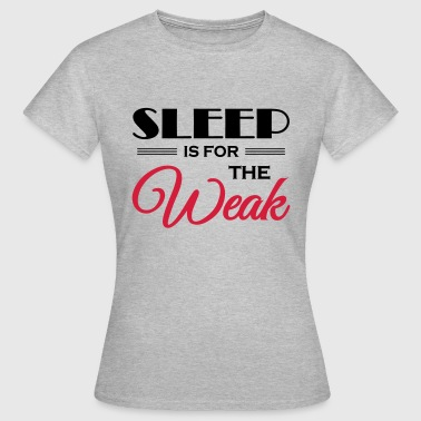 Sleep is for the weak - Women's T-Shirt