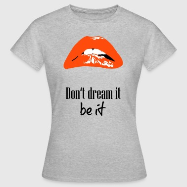LIPS Quotes Dream - Rocky horror picture show - Frauen T-Shirt
