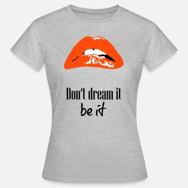 Picture LIPS Quotes Dream - Rocky horror picture show - Frauen T-Shirt