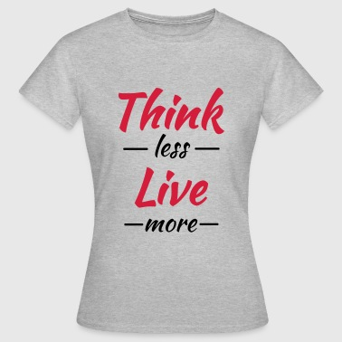 Think less, live more - Camiseta mujer