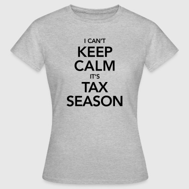 I Can't Keep Calm It's Tax Season - Vrouwen T-shirt