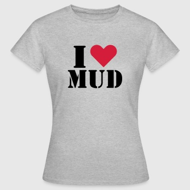 I love Mud - Frauen T-Shirt